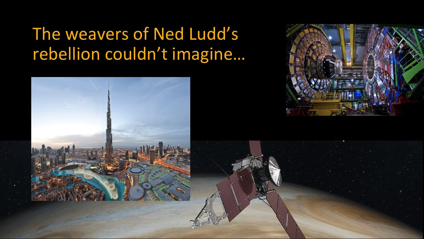 Ned Ludd's weavers couldn't imagine...